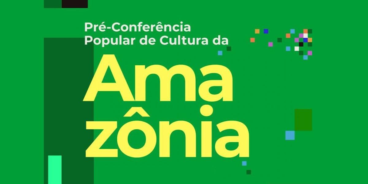 Na Amazônia, Pré-Conferência de Cultura mobiliza setor em busca de políticas públicas