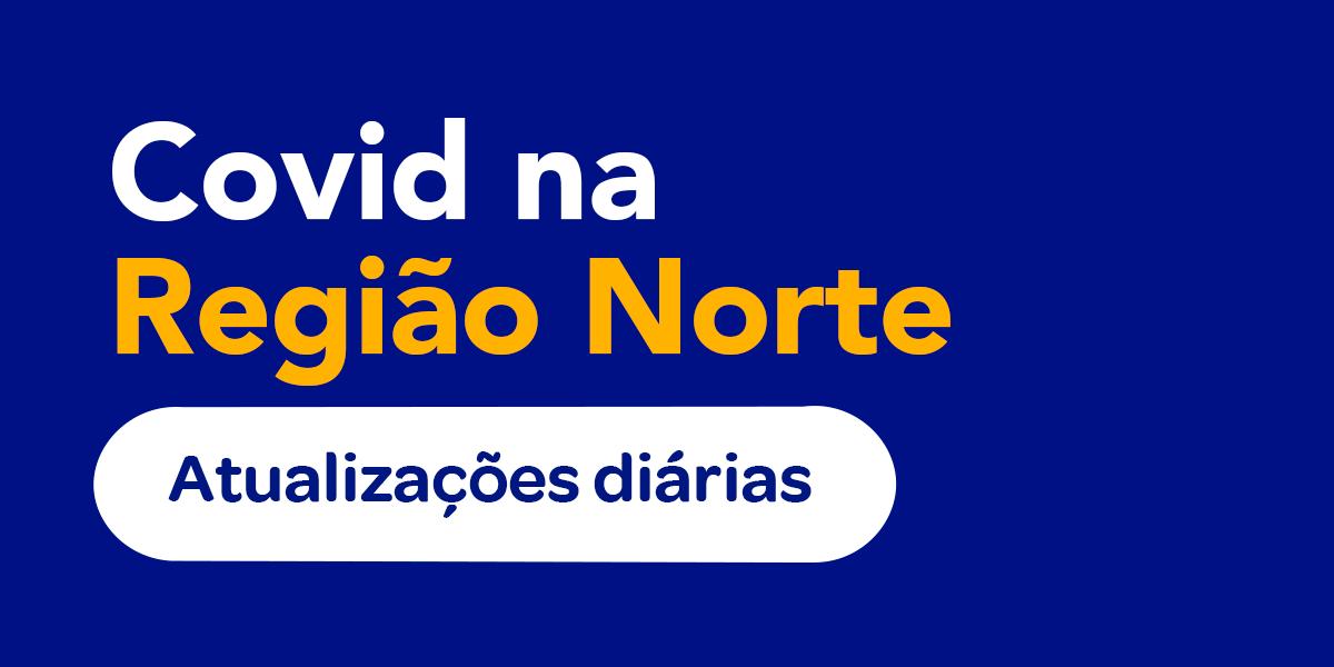 Covid na Região Norte – Atualizações 22/02/2021