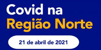 Covid na Região Norte – Atualizações 21/04/2021