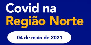 Covid na Região Norte – Atualizações 04/05/2021